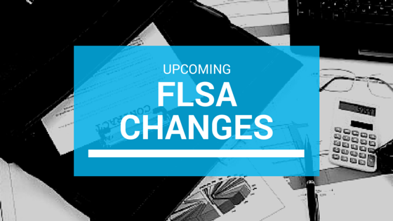Upcoming FLSA Changes